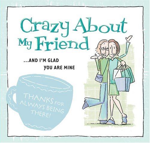 9781593104276: Crazy about My Friend: ... and I'm Glad You Are Mine