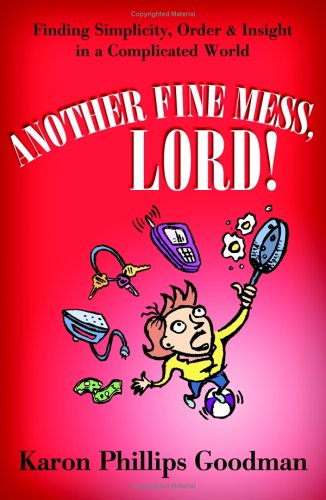 Another Fine Mess, Lord!: Finding Simplicity, Order, and Insight in a Complicated World (Barbour ...