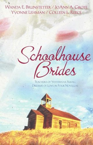 9781593108373: Schoolhouse Brides: Teachers of Yesteryear Fulfill Dreams of Love in Four Novellas (4-in-1 Novellas)