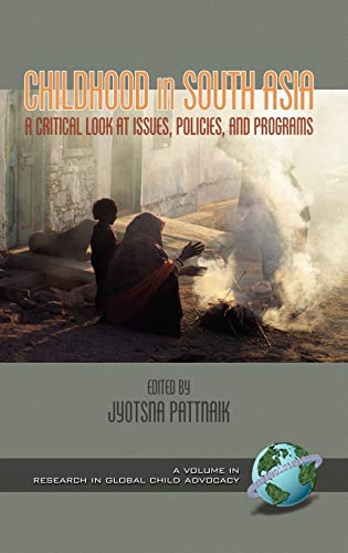 Childhood in South Asia: a Critical Look at Issues, Policies, and Programs.: Pattnaik, Jyotsna (ed....