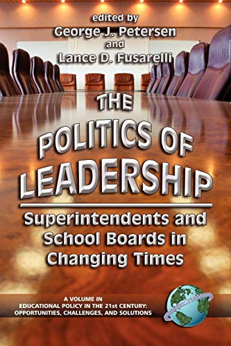 9781593111687: The Politics of Leadership: Superintendents and School Boards in Changing Times (Educational Policy in the 21st Century) (Educational Policy in the 21st Century)