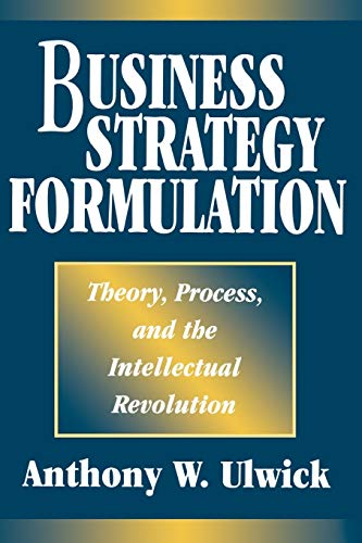 9781593112769: Business Strategy Formulation: Theory, Process, and the Intellectual Revolution
