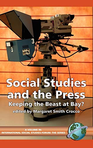 Social Studies and the Press: Keeping the Beast at Bay? (International Social Studies Forum) (...