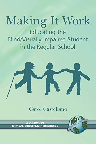 9781593114183: Making It Work Educating the Blind/Visually Impaired Student in the Regular School (A volume in Critical Concerns in Blindness) (Critical Concerns in Blindness)