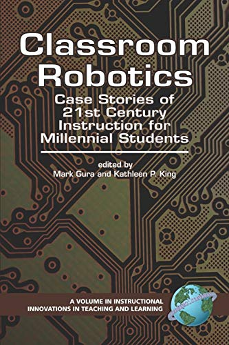 9781593116019: Classroom Robotics: Case Stories of 21st Century Instruction for Millennial Students (PB) (Instructional Innovations in Teaching and Learning) (Instructional Innovations in Teaching and Learning)