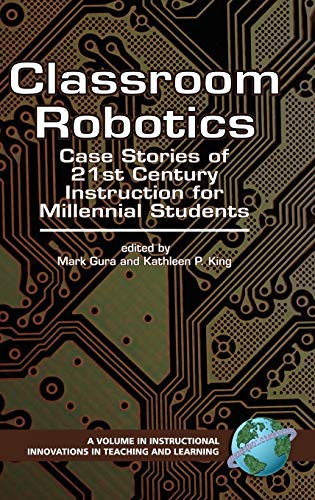 9781593116026: Classroom Robotics: Case Stories of 21st Century Instruction for Millenial Students (HC) (Instructional Innovations in Teaching and Learning)