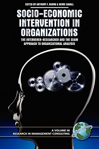 9781593116217: Socio-Economic Intervention in Organizations: The Intervener-Researcher and the SEAM Approach to Organizational Analysis (PB) (Research in Management Consulting)