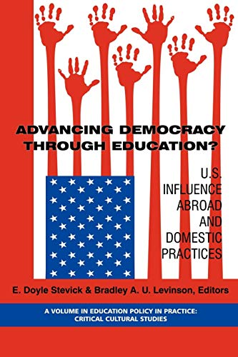 9781593116545: Advancing Democracy Through Education?: U.S. Influence Abroad and Domestic Practices (Education Policy in Practice: Critical Cultural Studies)