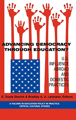 9781593116552: Advancing Democracy Through Education? U.S. Influence Abroad and Domestic Practices (Hc) (Education Policy in Practice: Critical Cultural Studies)