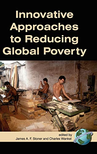 Innovative Approaches to Reducing Global Poverty (Hc): Information Age Publishing
