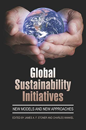 Global Sustainability Initiatives: New Models and New: Stoner, James A.
