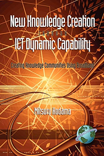 9781593118747: New Knowledge Creation Through Ict Dynamic Capability: Creating Knowledge Communities Using Broadband