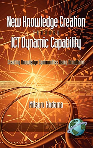 9781593118754: New Knowledge Creation Through Ict Dynamic Capability Creating Knowledge Communities Using Broadband (Hc)