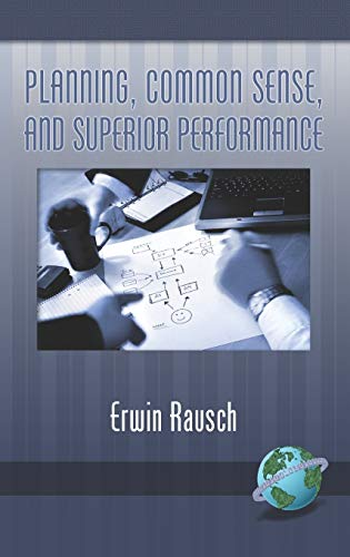 Planning, Common Sense, and Superior Performance (Hc): Erwin Rausch