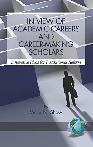 9781593118860: In View of Academic Careers and Career-Making Scholars: Innovative Ideas for Institutional Reform (Hc)