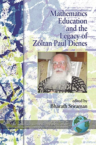 9781593118969: Mathematics Education and the Legacy of Zoltan Paul Dienes (Montana Mathematics Enthusiast, Monograph 2)