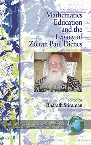 9781593118976: Mathematics Education and the Legacy of Zoltan Paul Dienes (Hc) (The Montana Mathematics Enthusiast)