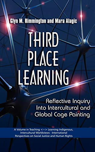Third Place Learning: Reflective Inquiry Into Intercultural and Global Cage Painting (Hc): Mara ...