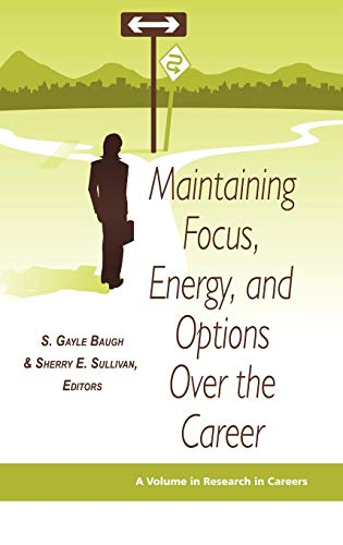Maintaining Focus, Energy, and Options Over the Career (Hc) (Research in Careers) (v. 1)
