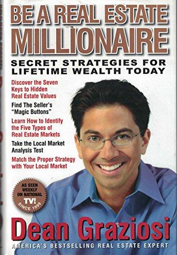 Be a Real Estate Millionaire: Secret Strategies for Lifetime Wealth Today: Graziosi, Dean