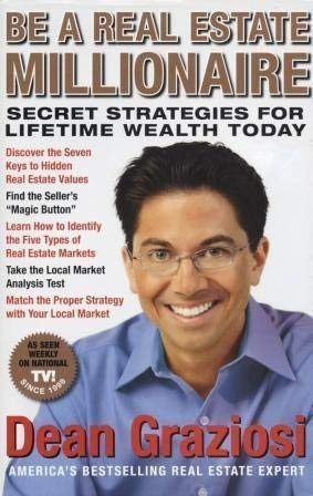 Be a Real Estate Millionaire: Secret Strategies: Dean Graziosi