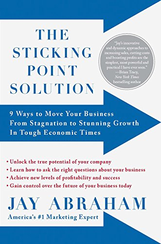 The Sticking Point Solution: 9 Ways to: Jay Abraham