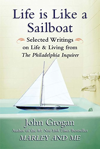 9781593155391: Life Is Like a Sailboat: Selected Writings on Life and Living from The Philadelphia Inquirer