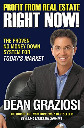 Profit From Real Estate Right Now!: The Proven No Money Down System for Today' s Market: Dean ...