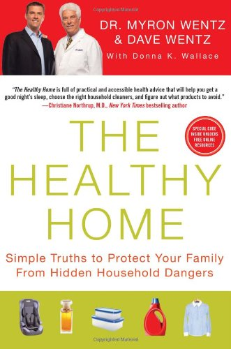 9781593156558: The Healthy Home: Simple Truths to Protect Your Family from Hidden Household Dangers