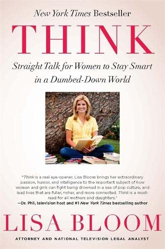Think: Straight Talk for Women to Stay Smart in a Dumbed-Down World: Bloom, Lisa