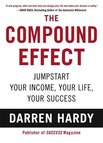 The Compound Effect: Darren Hardy