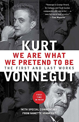 We Are What We Pretend To Be: The First and Last Works (1593157436) by Kurt Vonnegut