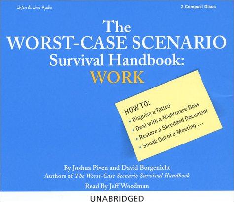The Worst-Case Scenario Survival Handbook: Work (The Worst-Case Scenario Survival Handbook Series) (1593160089) by Joshua Piven; David Borgenicht