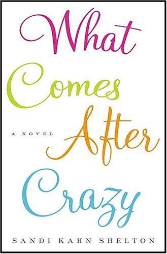 What Comes After Crazy: Sandi Kahn Shelton