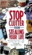 9781593160739: Stop Clutter from Stealing Your Life: Discover Why You Clutter And How You Can Stop