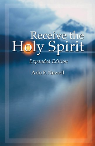 Receive the Holy Spirit: Expanded Edition: Arlo F. Newell