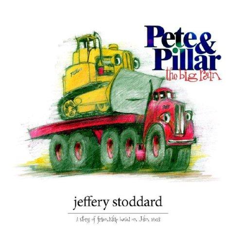 Pete & Pillar, the Big Rain: A Story of Friendship Based on John 15:13: Stoddard, Jeffery