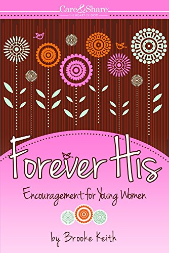 9781593177027: Forever His: Encouragement for Young Women (Care and Share...the Heart of God)