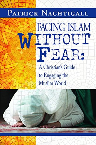 9781593177942: Facing Islam Without Fear: A Christian's Guide to Engaging the Muslim World