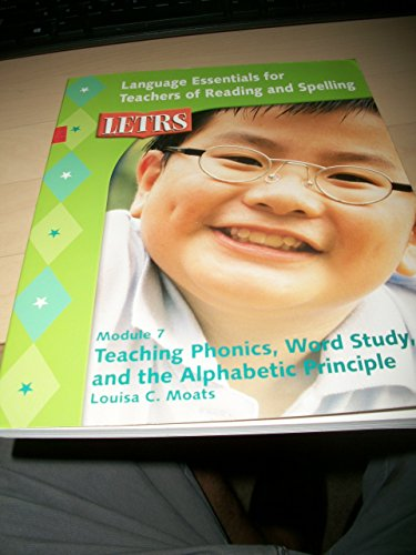 LETRS Module 7 Teaching Phonics, Word Study and the Alphabetic Principle (Language Essentials for ...