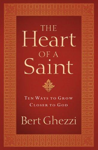 The Heart of a Saint: Ten Ways to Grow Closer to God: Ghezzi, Bert