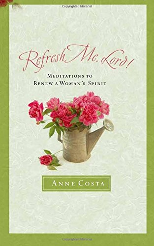 9781593251345: Refresh Me, Lord: Meditations to Renew a Woman's Spirit