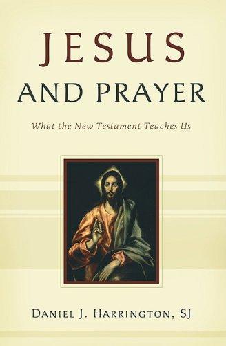 Jesus and Prayer: What the New Testament Teaches Us: Daniel J. Harrington, S. J.