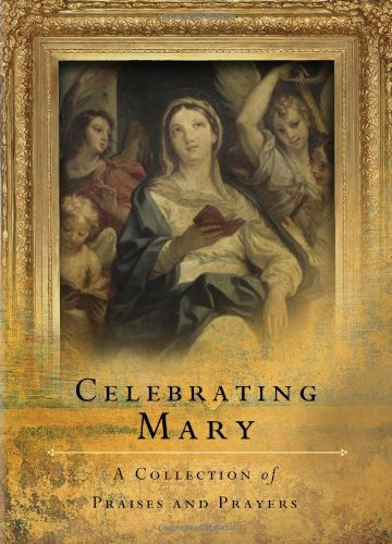 Celebrating Mary: A Collection of Praises and Prayers: The Word Among Us Press The Word Among Us
