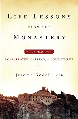 9781593251666: Life Lessons from the Monastery: Wisdom on Love, Prayer, Calling and Commitment