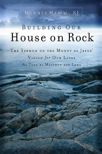 9781593251819: Building Our House on Rock: The Sermon on the Mount as Jesus Vision for Our Lives as Told by Matthew and Luke