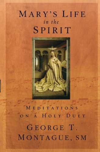 Mary's Life in the Spirit: Meditations on: George T. Montague