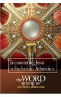 Encountering Christ in Eucharistic Adoration: Word Among Us