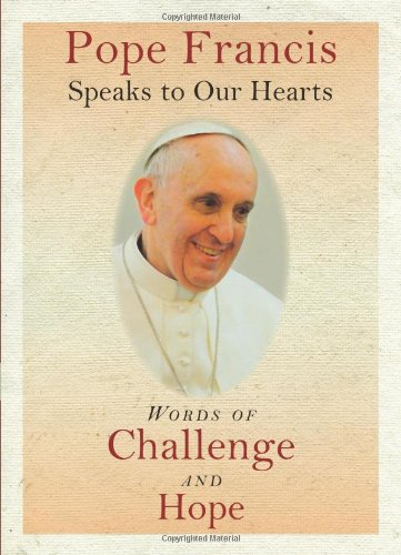 9781593252472: Pope Francis Speaks to Our Hearts: Words of Challenge and Hope