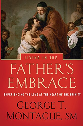 9781593252533: Living in the Father's Embrace: Experiencing the Love at the Heart of the Trinity